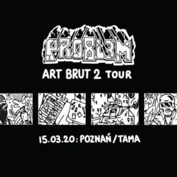 PRO8L3M - Art Brut 2 - Poznań / Druga data - Sold Out