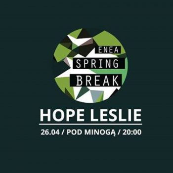 Enea Spring Break: Hope Leslie / 26.04 / Pod Minogą