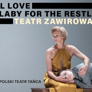 Real Love / Lullaby for the Restless | Teatr Tańca Zawirowania
